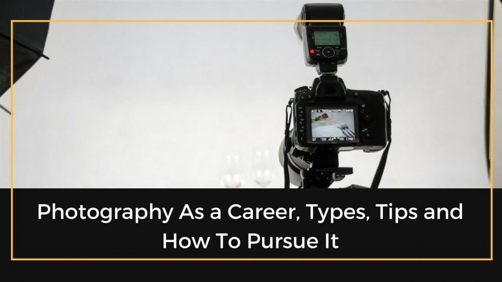 Photography As A Career Tips On How To Pursue It The