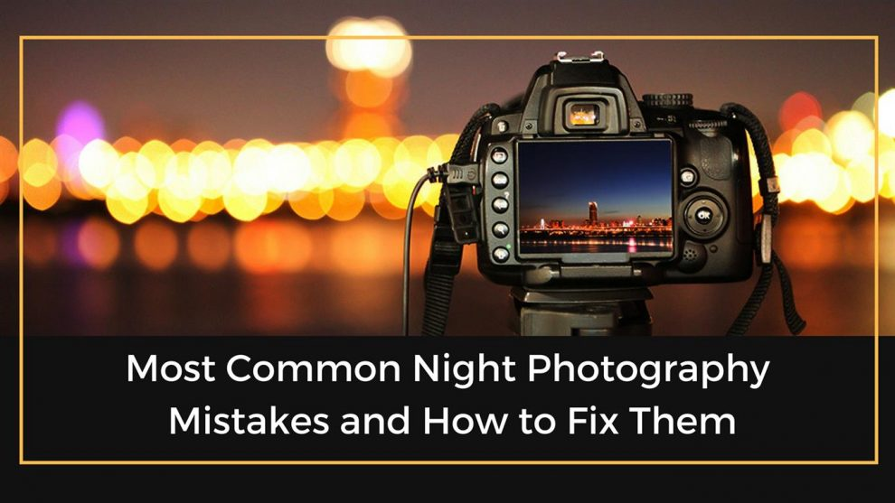 Night Photography mistakes