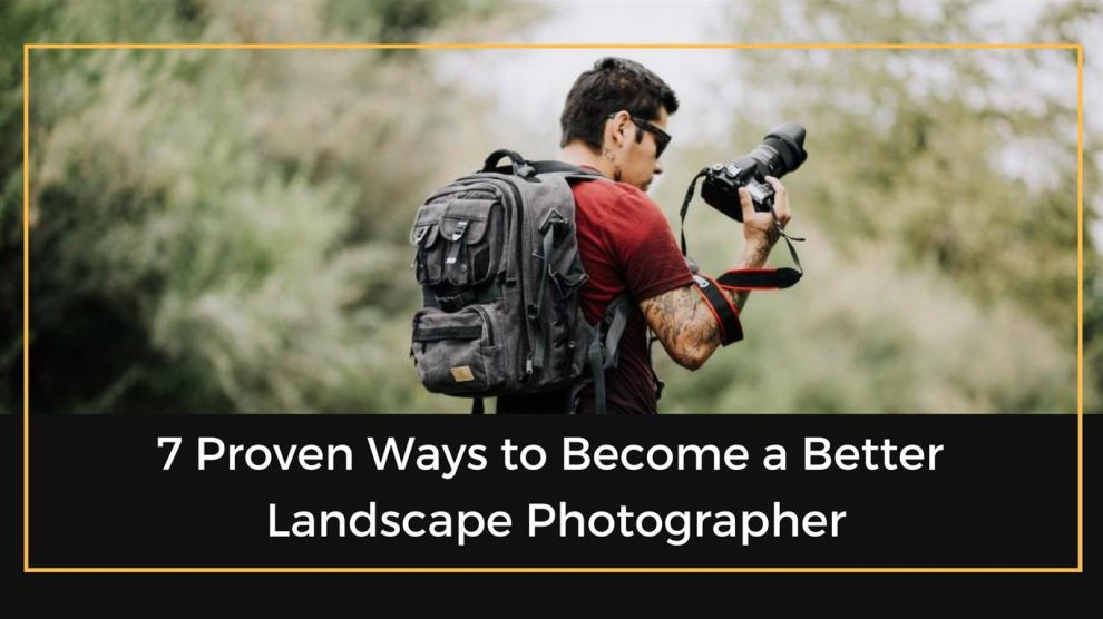 Ways to Become a Landscape Photographer