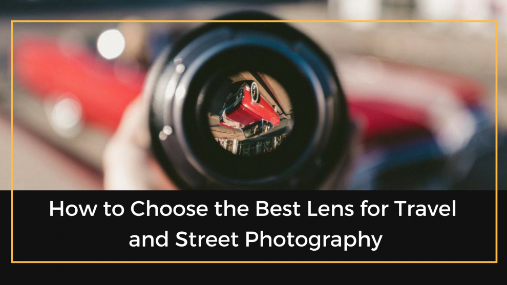 Best Lens for Travel and Street Photography