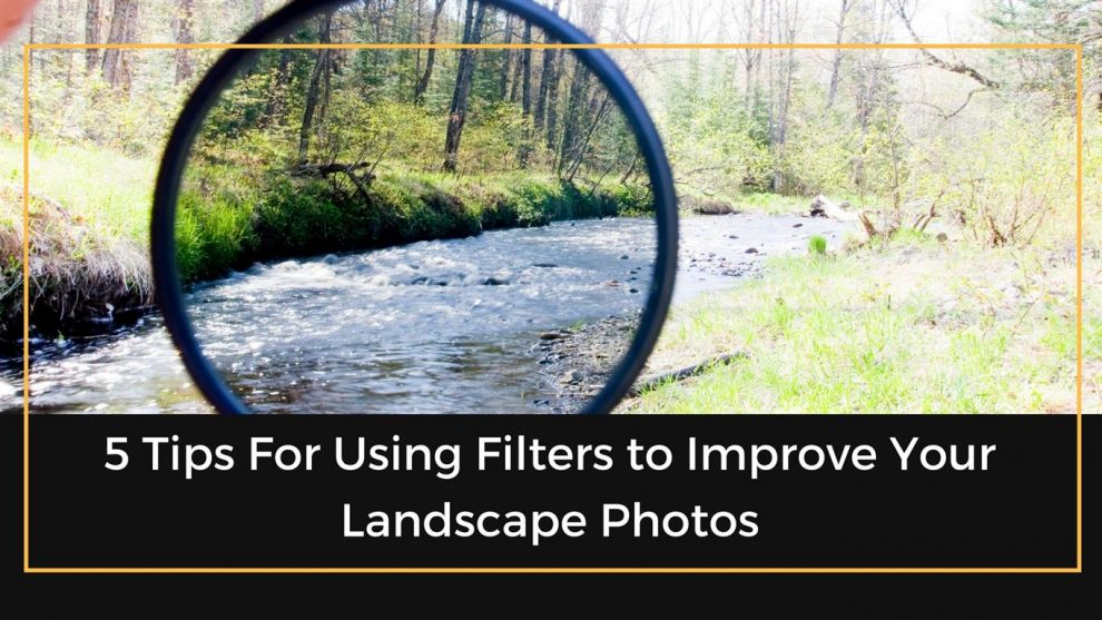 Using Filters in Landscape Photos