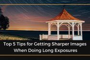 Getting Sharper Images When Doing Long Exposures 
