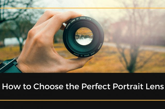How to Choose the Perfect Portrait Lens